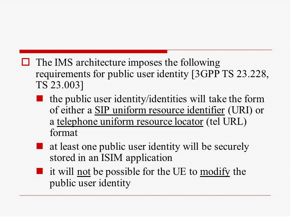 The IMS architecture imposes the following requirements for public user identity [3GPP TS 23.228, TS 23.003]